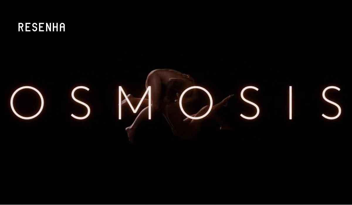 Resenha:  OSMOSIS (por João Gomes Moreira)