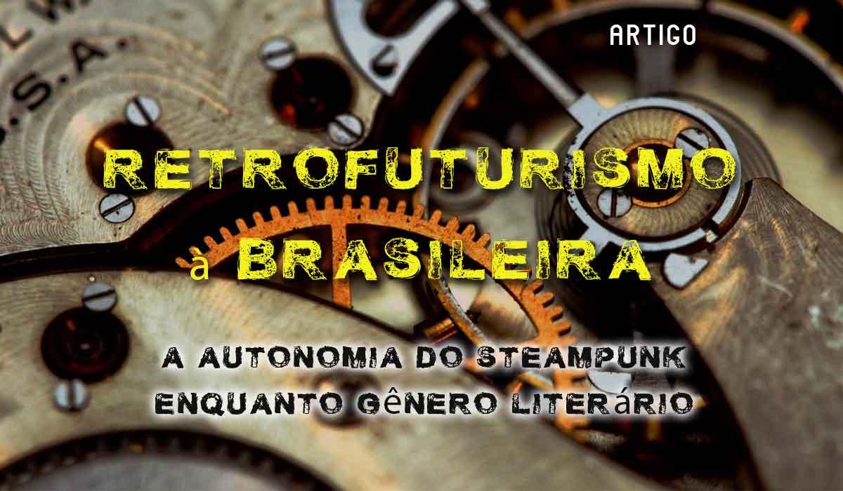 ARTIGO: Retrofuturismo à Brasileira: A Autonomia do Steampunk Enquanto Gênero Literário (Por Caroline Libar)