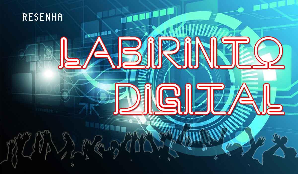 Resenha: Labirinto Digital (Por Vitor Gama)